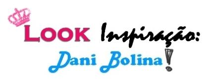 #Look Inspiração - Dani Bolina